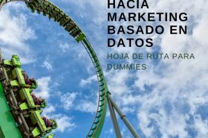 Hoja de ruta imperfecta hacia marketing digital basado en datos